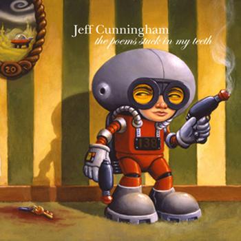 Jeff Cunningham- The Poems Stuck in my Teeth CD  ~~ STILL SEALED