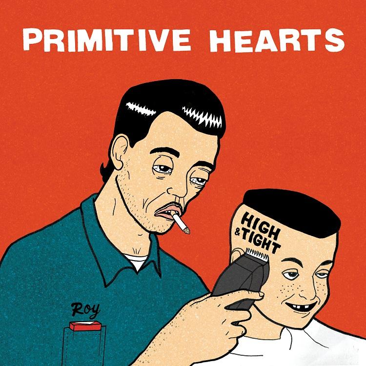 Primitive Hearts- High & Tight LP
