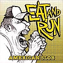 Eat and Run- American Slob 7""