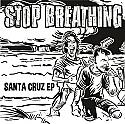 """Stop Breathing- Santa Cruz 7"""""""