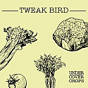 Tweak Bird- Undercover Crops LP -- SEALED, COLOR VINYL