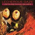 Lecherous Gaze- Zeta Reticuli Blues LP
