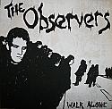 "The Observers- Walk Alone 7"" *WHITE VINYL*"
