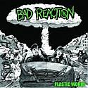 "Bad Reaction- Plastic World 7"""