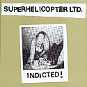 """Superhelicopter LTD.- Indicted! 7"""""""