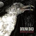 Drunk Dad- Ripper Killer LP